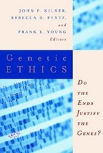 Cover of Genetic Ethics: Do the Ends Justify the genes?