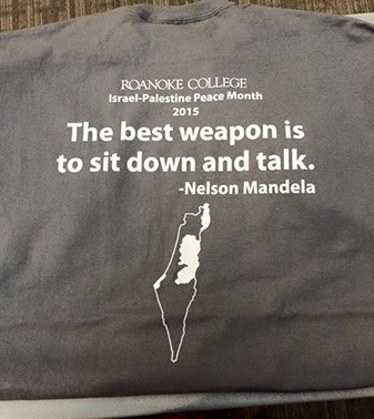 "Shirt that says ""Roanoke College Israel-Palestine Peace Month 2015."" and the quote ""The best weapon is to sit down and talk"" - Nelson Mandela"