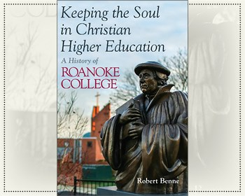 Keeping the Soul in Christian Higher Education: A History of Roanoke College