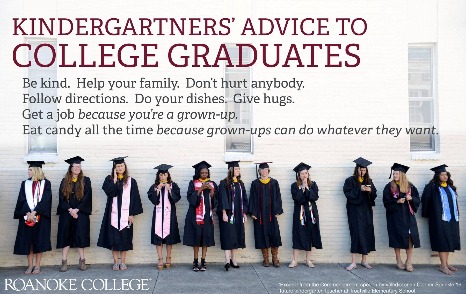 "Image that reads: ""Kindergartners' Advice to College Graduates. Be kind. Help your family. Don't hurt anybody. Follow directions. Do your dishes. Give hugs. Get a job because you're a grown-up. Eat candy all the time because grownups can do whatever they want."""