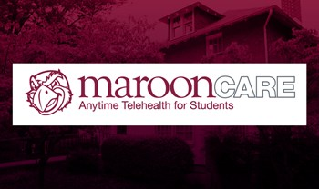 MaroonCare provides 24/7 health and counseling resources for students